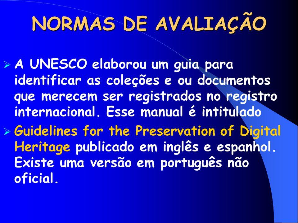 NORMAS DE AVALIAÇÃO  A UNESCO elaborou um guia para identificar as coleções e ou documentos que merecem ser registrados no registro internacional. Es