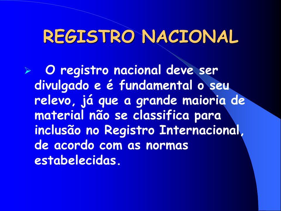 REGISTRO NACIONAL  O registro nacional deve ser divulgado e é fundamental o seu relevo, já que a grande maioria de material não se classifica para in