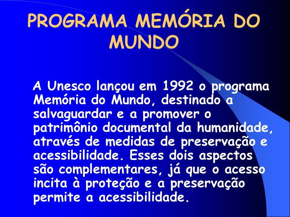 PROGRAMA MEMÓRIA DO MUNDO A Unesco lançou em 1992 o programa Memória do Mundo, destinado a salvaguardar e a promover o patrimônio documental da humani