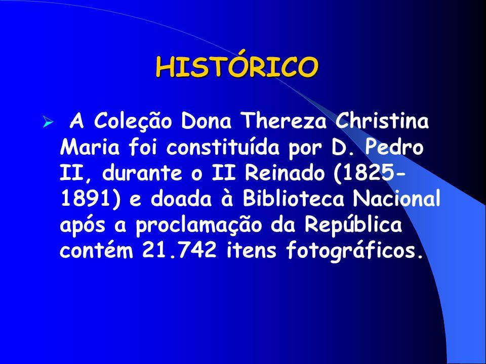 HISTÓRICO  A Coleção Dona Thereza Christina Maria foi constituída por D. Pedro II, durante o II Reinado (1825- 1891) e doada à Biblioteca Nacional ap