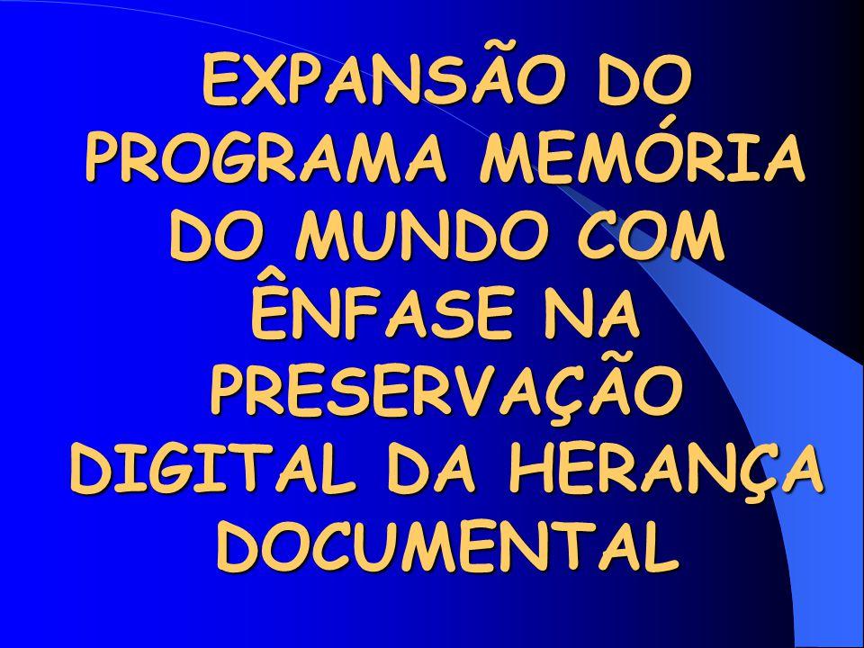 EXPANSÃO DO PROGRAMA MEMÓRIA DO MUNDO COM ÊNFASE NA PRESERVAÇÃO DIGITAL DA HERANÇA DOCUMENTAL