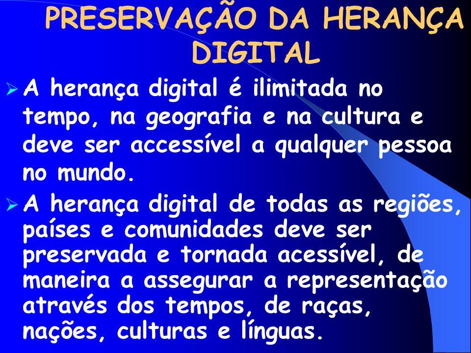  A herança digital é ilimitada no tempo, na geografia e na cultura e deve ser accessível a qualquer pessoa no mundo.  A herança digital de todas as
