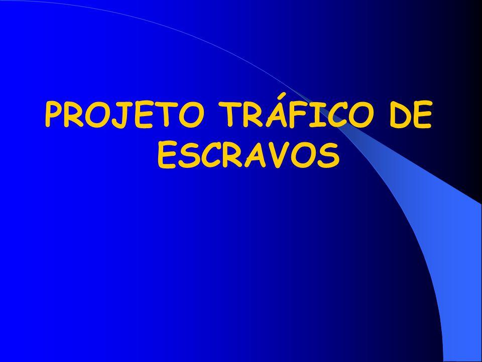 PROJETO TRÁFICO DE ESCRAVOS