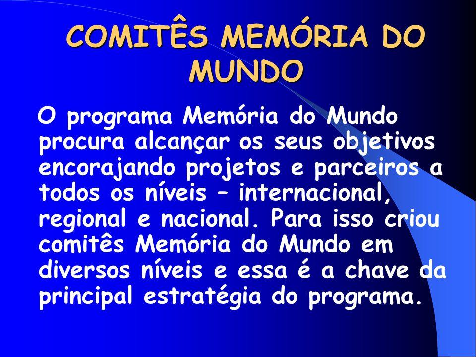 COMITÊS MEMÓRIA DO MUNDO O programa Memória do Mundo procura alcançar os seus objetivos encorajando projetos e parceiros a todos os níveis – internaci