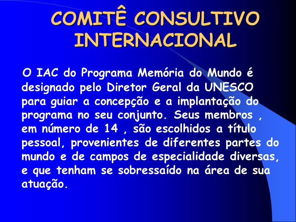COMITÊ CONSULTIVO INTERNACIONAL O IAC do Programa Memória do Mundo é designado pelo Diretor Geral da UNESCO para guiar a concepção e a implantação do
