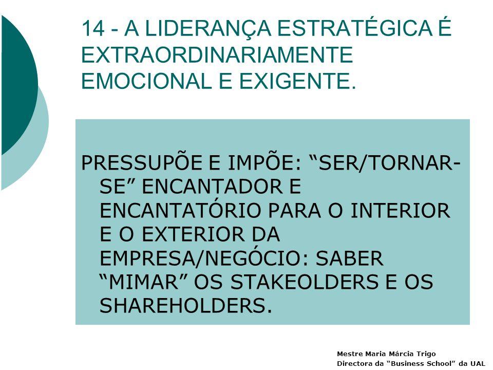 14 - A LIDERANÇA ESTRATÉGICA É EXTRAORDINARIAMENTE EMOCIONAL E EXIGENTE.