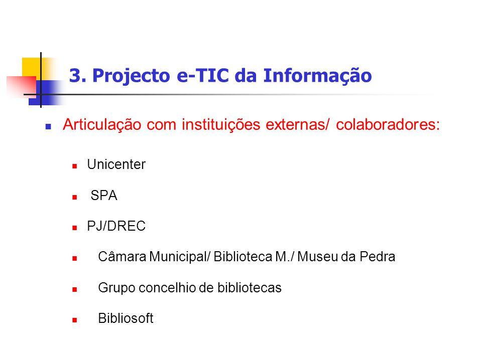 3. Projecto e-TIC da Informação Articulação com instituições externas/ colaboradores: Unicenter SPA PJ/DREC Câmara Municipal/ Biblioteca M./ Museu da