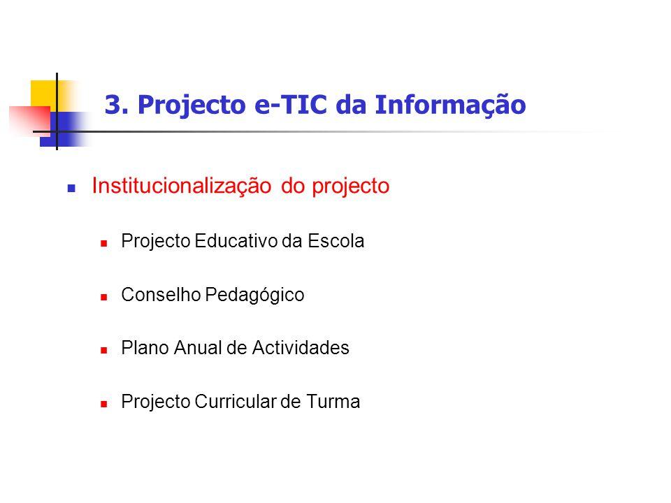 3. Projecto e-TIC da Informação Institucionalização do projecto Projecto Educativo da Escola Conselho Pedagógico Plano Anual de Actividades Projecto C