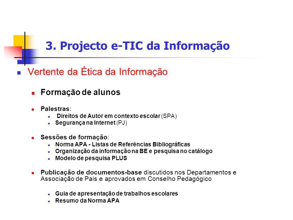 3. Projecto e-TIC da Informação Vertente da Ética da Informação Formação de alunos Palestras: Direitos de Autor em contexto escolar (SPA) Segurança na
