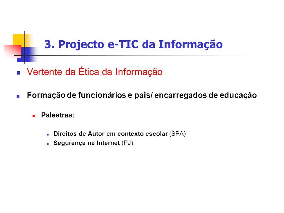 3. Projecto e-TIC da Informação Vertente da Ética da Informação Formação de funcionários e pais/ encarregados de educação Palestras: Direitos de Autor