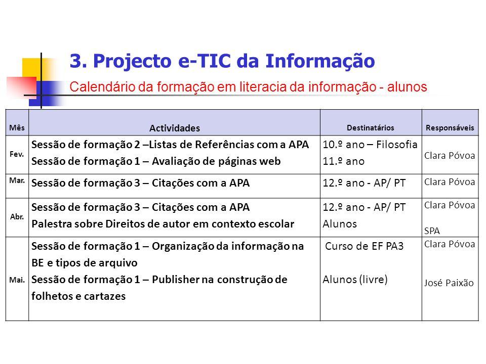 3. Projecto e-TIC da Informação Calendário da formação em literacia da informação - alunos Mês Actividades DestinatáriosResponsáveis Fev. Sessão de fo