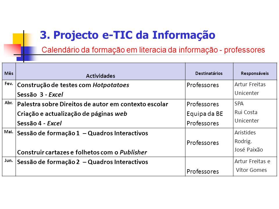 3. Projecto e-TIC da Informação Calendário da formação em literacia da informação - professores Mês Actividades DestinatáriosResponsáveis Fev. Constru