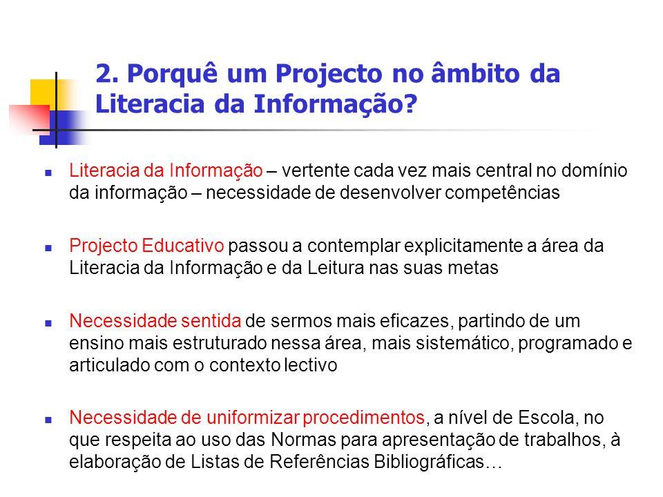 2. Porquê um Projecto no âmbito da Literacia da Informação? Literacia da Informação – vertente cada vez mais central no domínio da informação – necess