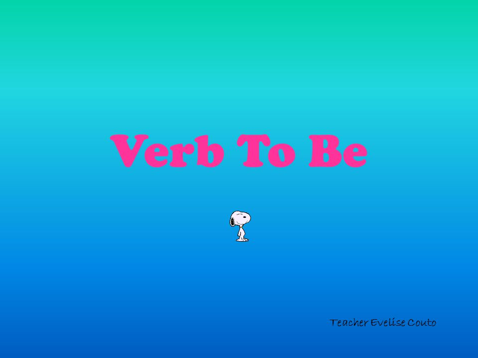 Verb To Be Teacher Evelise Couto