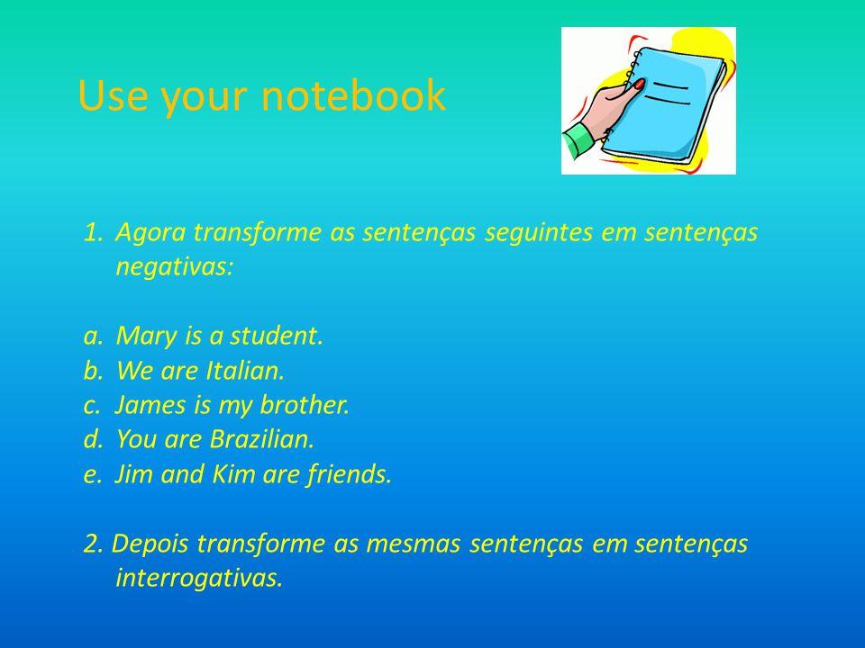 1.Agora transforme as sentenças seguintes em sentenças negativas: a.Mary is a student.