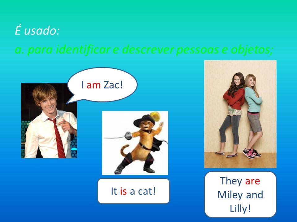 É usado: a.para identificar e descrever pessoas e objetos; I am Zac.