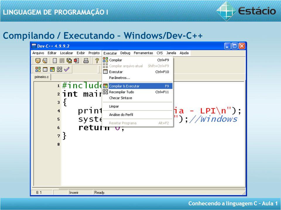Conhecendo a linguagem C – Aula 1 LINGUAGEM DE PROGRAMAÇÃO I Compilando / Executando – Windows/Dev-C++