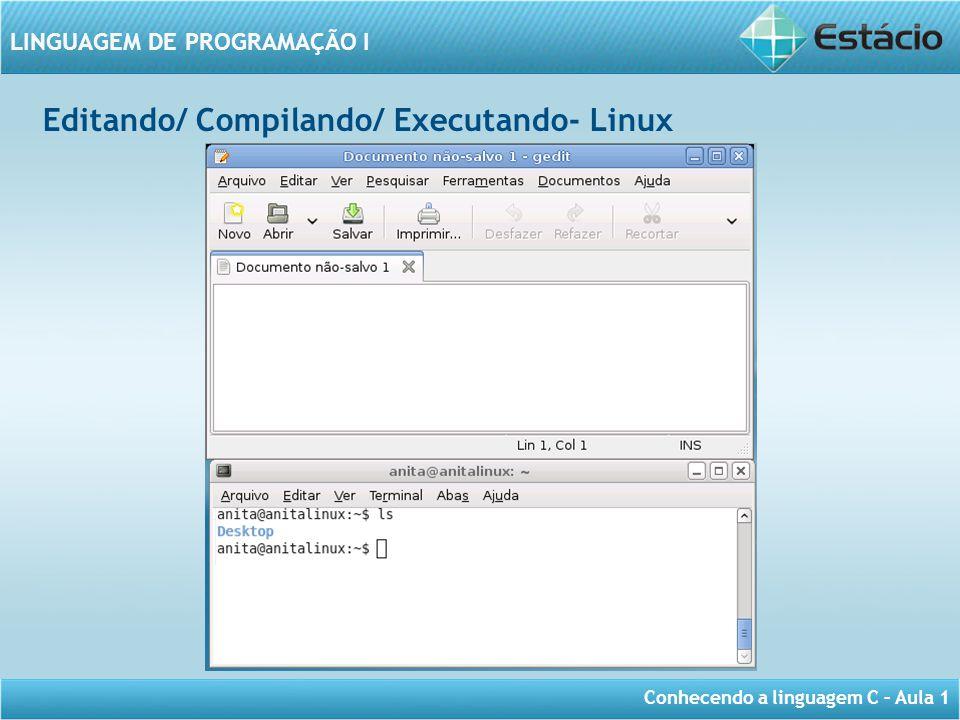 Conhecendo a linguagem C – Aula 1 LINGUAGEM DE PROGRAMAÇÃO I Editando/ Compilando/ Executando- Linux