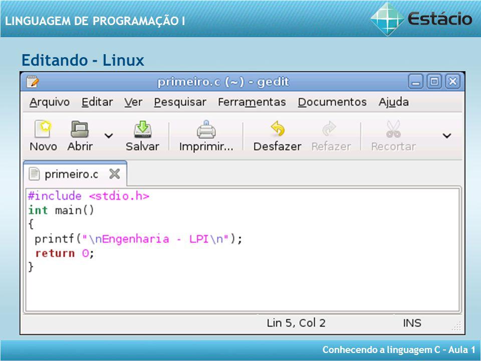 Conhecendo a linguagem C – Aula 1 LINGUAGEM DE PROGRAMAÇÃO I Editando - Linux