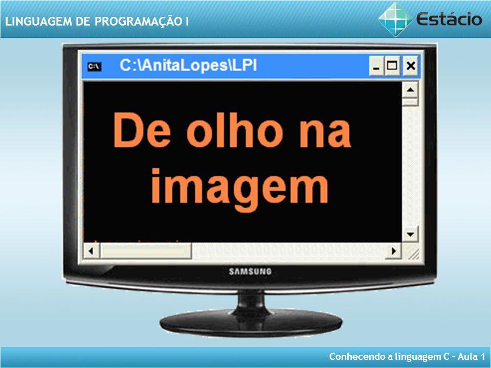 Conhecendo a linguagem C – Aula 1 LINGUAGEM DE PROGRAMAÇÃO I