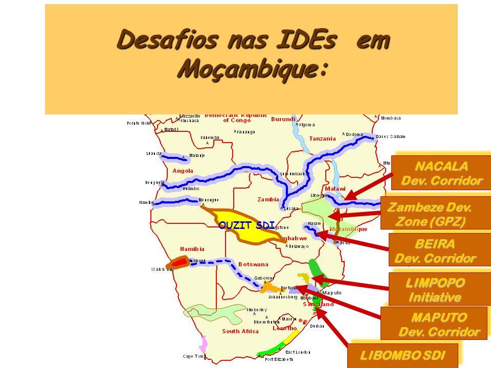 OUZIT SDI Desafios nas IDEs em Moçambique: LIBOMBO SDI MAPUTO Dev. Corridor LIMPOPOInitiative BEIRA NACALA Zambeze Dev. Zone (GPZ)