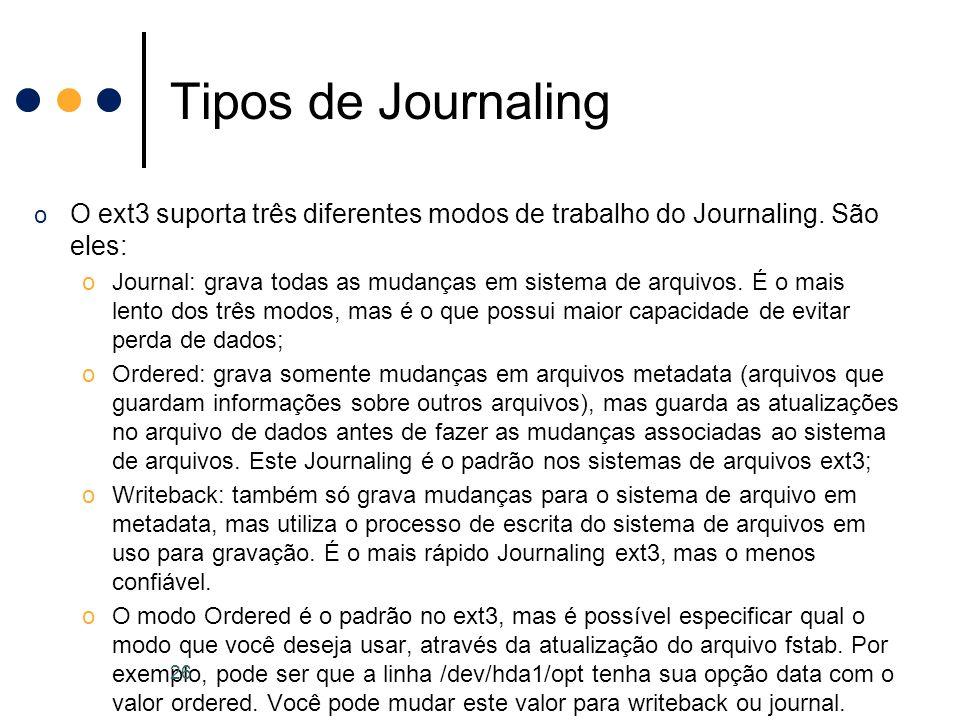 o O ext3 suporta três diferentes modos de trabalho do Journaling.