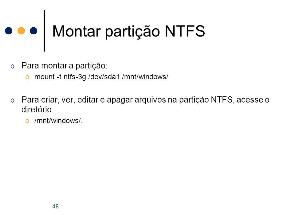 o Para montar a partição: omount -t ntfs-3g /dev/sda1 /mnt/windows/ o Para criar, ver, editar e apagar arquivos na partição NTFS, acesse o diretório o/mnt/windows/.