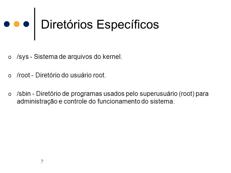 o /sys - Sistema de arquivos do kernel. o /root - Diretório do usuário root.