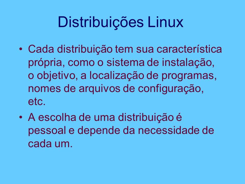 Distribuições Linux Cada distribuição tem sua característica própria, como o sistema de instalação, o objetivo, a localização de programas, nomes de arquivos de configuração, etc.