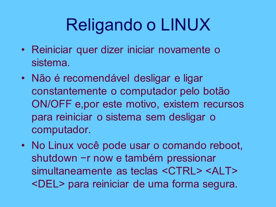 Religando o LINUX Reiniciar quer dizer iniciar novamente o sistema.