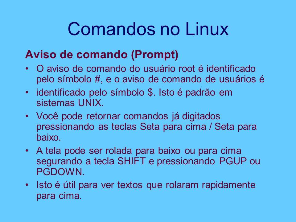 Comandos no Linux Aviso de comando (Prompt) O aviso de comando do usuário root é identificado pelo símbolo #, e o aviso de comando de usuários é identificado pelo símbolo $.