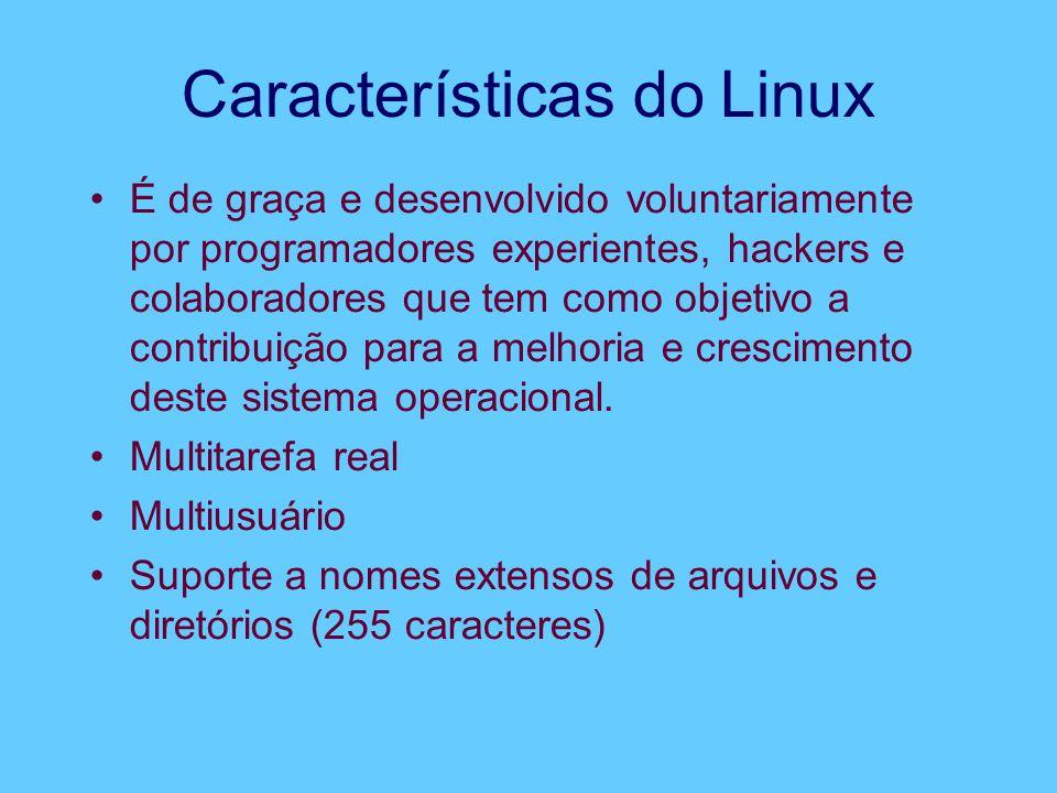 Características do Linux É de graça e desenvolvido voluntariamente por programadores experientes, hackers e colaboradores que tem como objetivo a contribuição para a melhoria e crescimento deste sistema operacional.