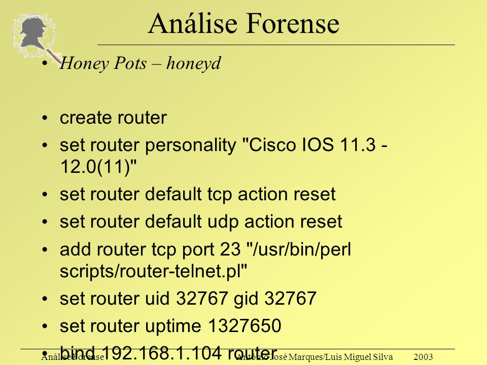 Análise ForenseAntónio José Marques/Luis Miguel Silva 2003 Análise Forense Honey Pots – honeyd create linux set linux personality