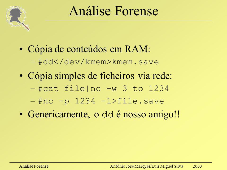 Análise ForenseAntónio José Marques/Luis Miguel Silva 2003 Análise Forense Genericamente, poder-se-á considerar: –Desligar o sistema da rede (caso se