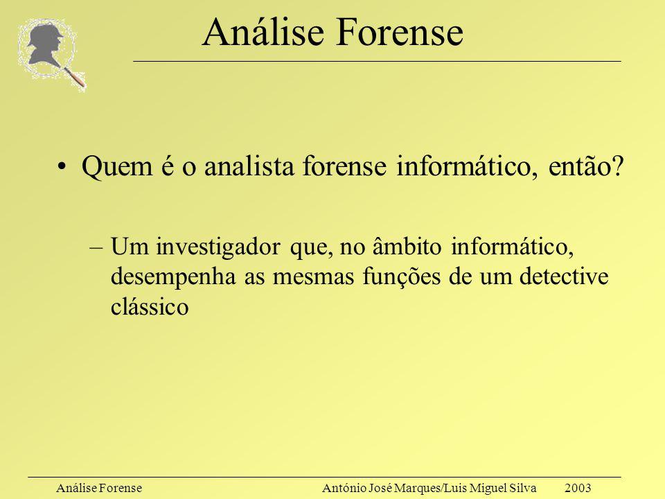 """Análise ForenseAntónio José Marques/Luis Miguel Silva 2003 Análise Forense O que é, formalmente? –""""Uma abordagem metodológica para a apreensão e prese"""
