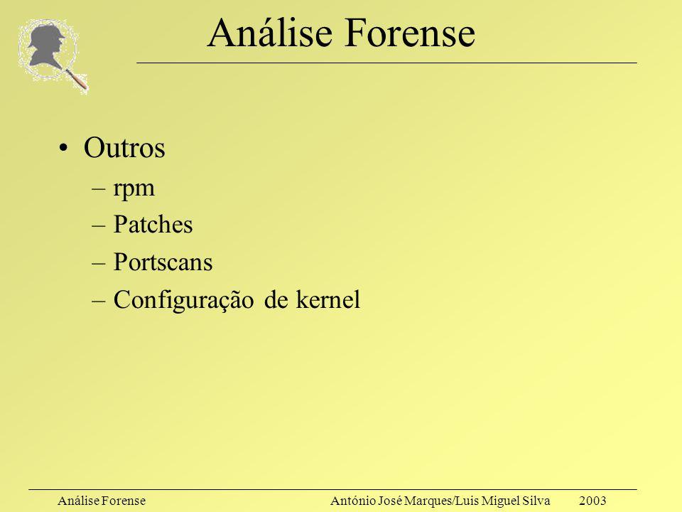 Análise ForenseAntónio José Marques/Luis Miguel Silva 2003 Análise Forense Processos –ps –/proc –Lsof –netstat