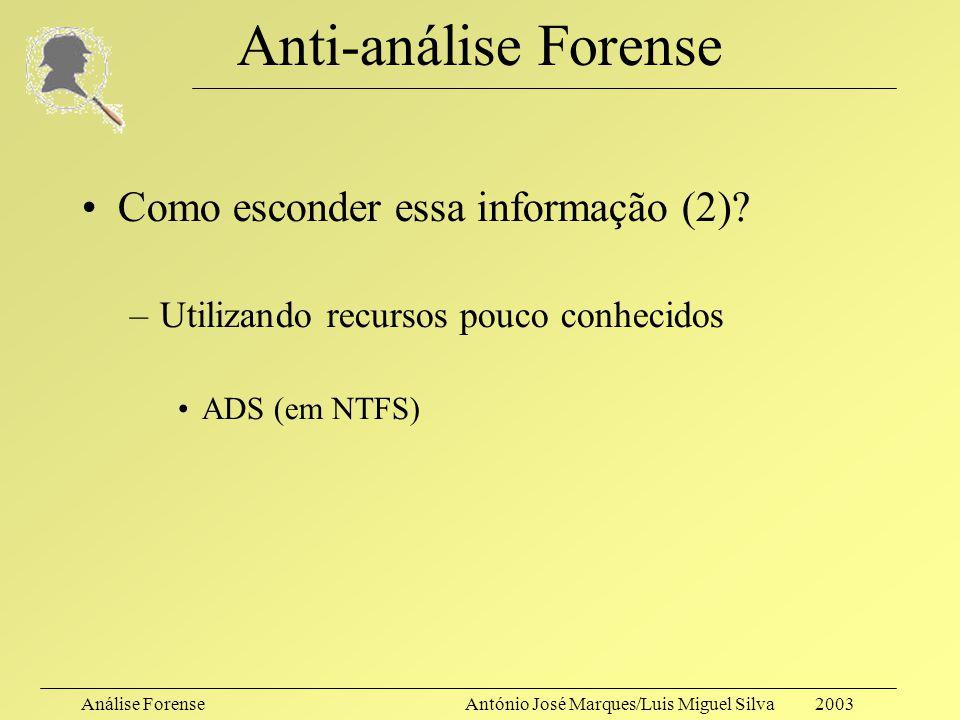 Análise ForenseAntónio José Marques/Luis Miguel Silva 2003 Anti-análise Forense Como esconder essa informação? –SlackSpace Ext2 –blocos de 4KB FAT32 –