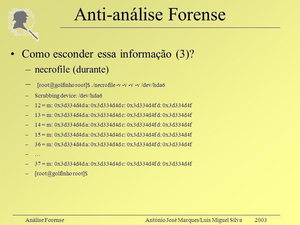 Análise ForenseAntónio José Marques/Luis Miguel Silva 2003 Anti-análise Forense Como esconder essa informação (3)? –necrofile (antes) – [root@golfinho