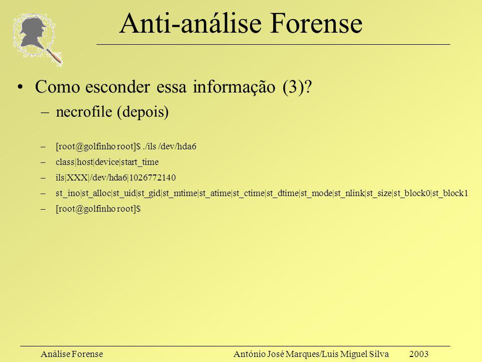 Análise ForenseAntónio José Marques/Luis Miguel Silva 2003 Anti-análise Forense Como esconder essa informação (3)? –necrofile (durante) – [root@golfin
