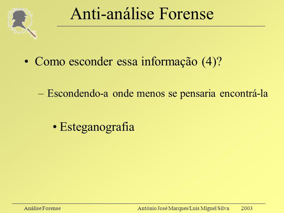 Análise ForenseAntónio José Marques/Luis Miguel Silva 2003 Anti-análise Forense Como esconder essa informação (3)? –klismafile (depois) –[root@golfinh