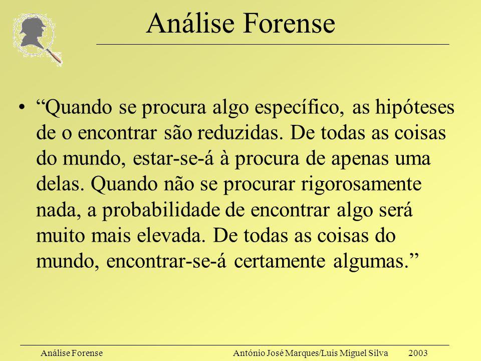Análise ForenseAntónio José Marques/Luis Miguel Silva 2003 Análise Forense A quem interessam os serviços de um analista forense? –Investigadores Crimi
