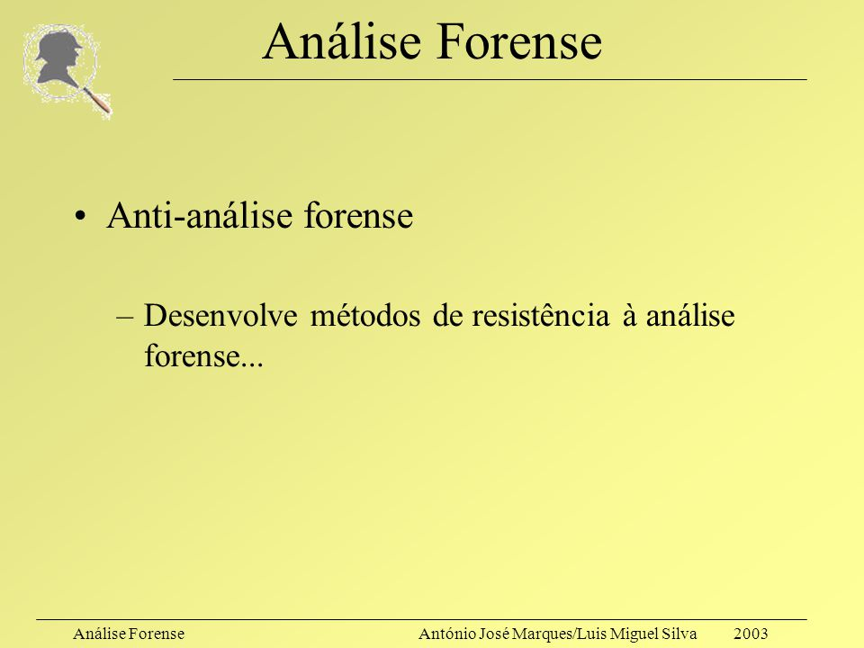 """Análise ForenseAntónio José Marques/Luis Miguel Silva 2003 Análise Forense """"Quando se procura algo específico, as hipóteses de o encontrar são reduzid"""