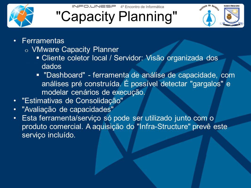 Capacity Planning Ferramentas o VMware Capacity Planner  Cliente coletor local / Servidor: Visão organizada dos dados  Dashboard - ferramenta de análise de capacidade, com análises pré construída.