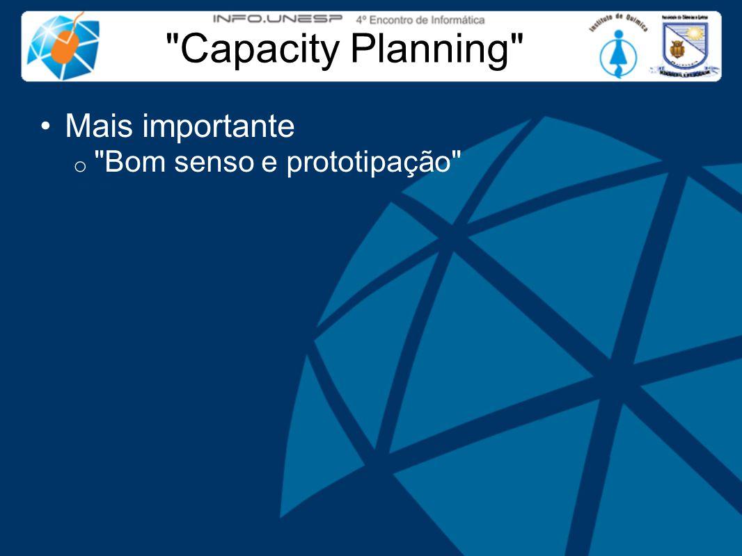 Capacity Planning Mais importante o Bom senso e prototipação