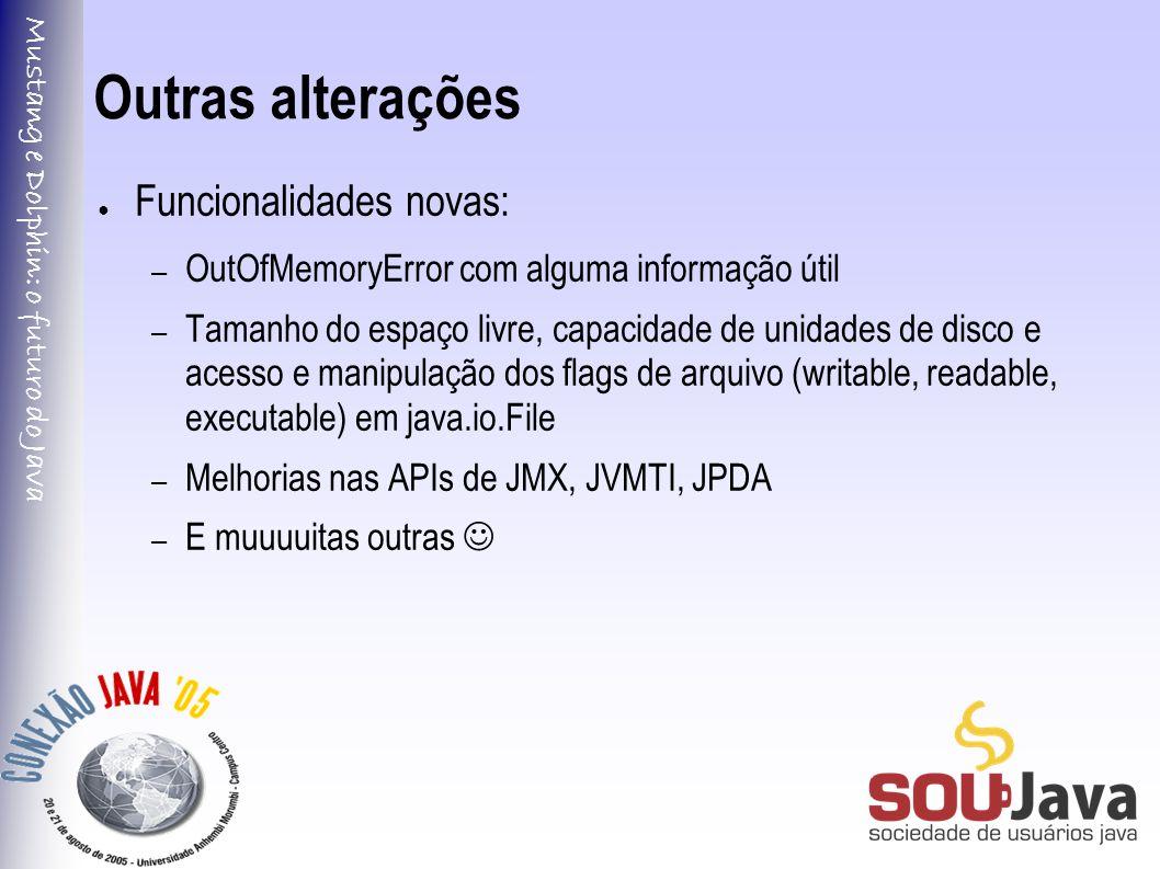Mustang e Dolphin: o futuro do Java Outras alterações ● Funcionalidades novas: – OutOfMemoryError com alguma informação útil – Tamanho do espaço livre, capacidade de unidades de disco e acesso e manipulação dos flags de arquivo (writable, readable, executable) em java.io.File – Melhorias nas APIs de JMX, JVMTI, JPDA – E muuuuitas outras