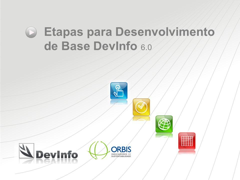 OBJETIVOS Orientar a criação de bases de dados para utilização no sistema DevInfo.