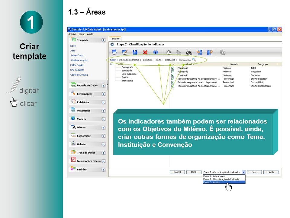 1.3 – Áreas 1 Criar template digitar clicar Os indicadores também podem ser relacionados com os Objetivos do Milênio. É possível, ainda, criar outras