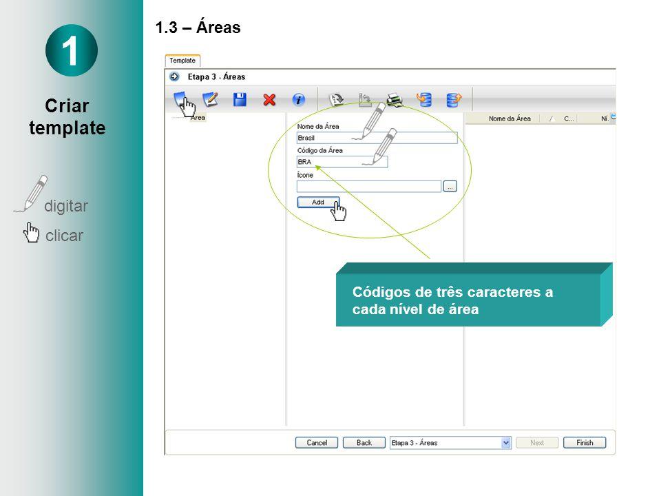 1.3 – Áreas Códigos de três caracteres a cada nível de área 1 Criar template digitar clicar