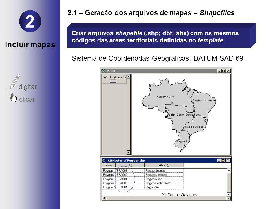2.1 – Geração dos arquivos de mapas – Shapefiles Sistema de Coordenadas Geográficas: DATUM SAD 69 2 digitar clicar Criar arquivos shapefile (.shp; dbf