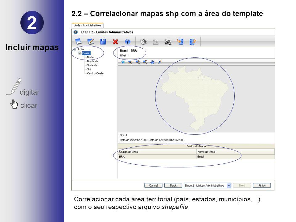 Correlacionar cada área territorial (país, estados, municípios,...) com o seu respectivo arquivo shapefile. 2 digitar clicar 2.2 – Correlacionar mapas